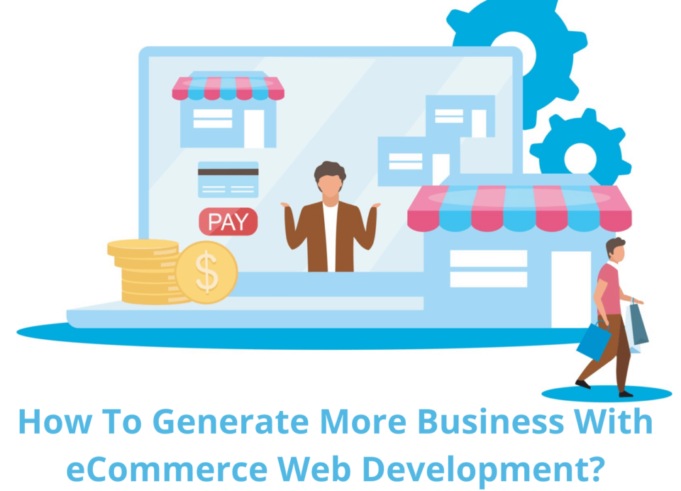 Generate More Business With eCommerce Web Development