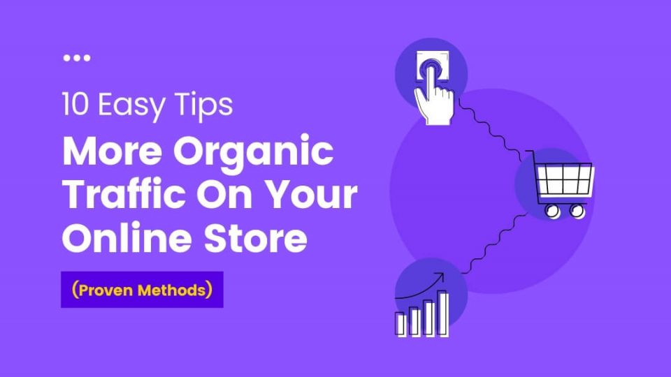 Easy Tips for More Organic Traffic on Your Online Store